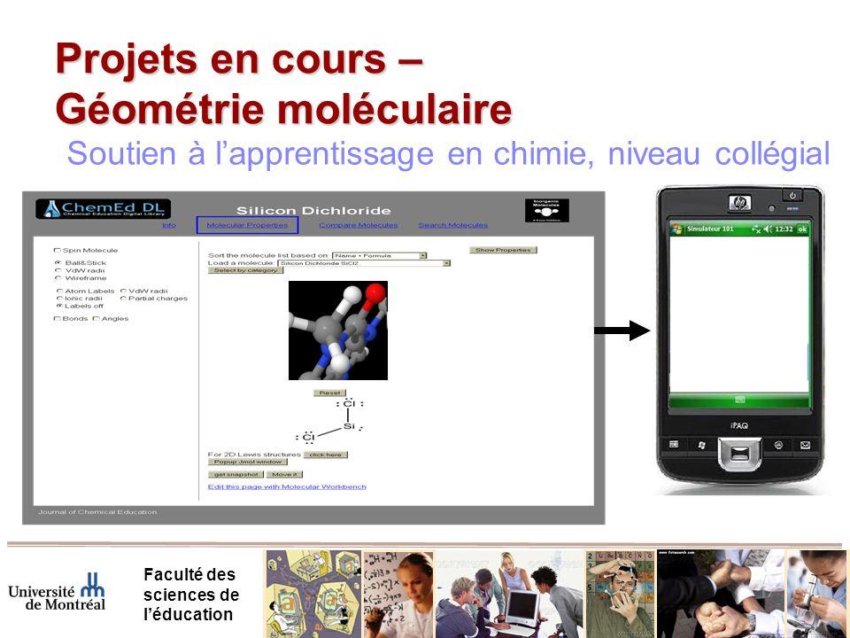 Projets en cours – Géométrie moléculaire Faculté des sciences de léducation Soutien à lapprentissage en chimie, niveau collégial