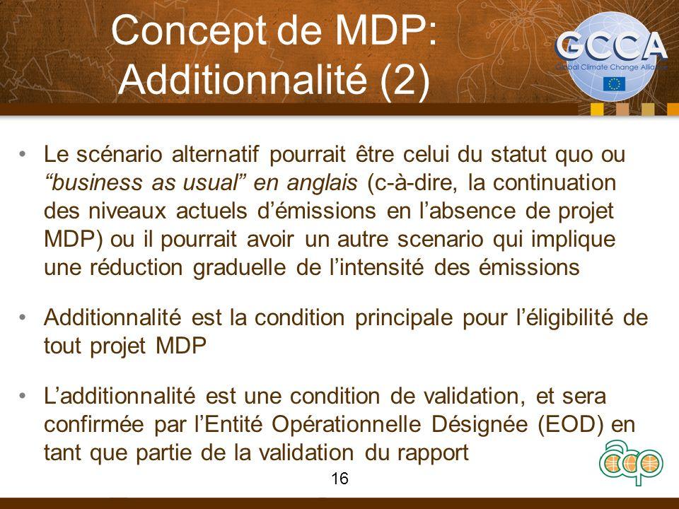 Concept de MDP: Additionnalité (2) Le scénario alternatif pourrait être celui du statut quo ou business as usual en anglais (c-à-dire, la continuation