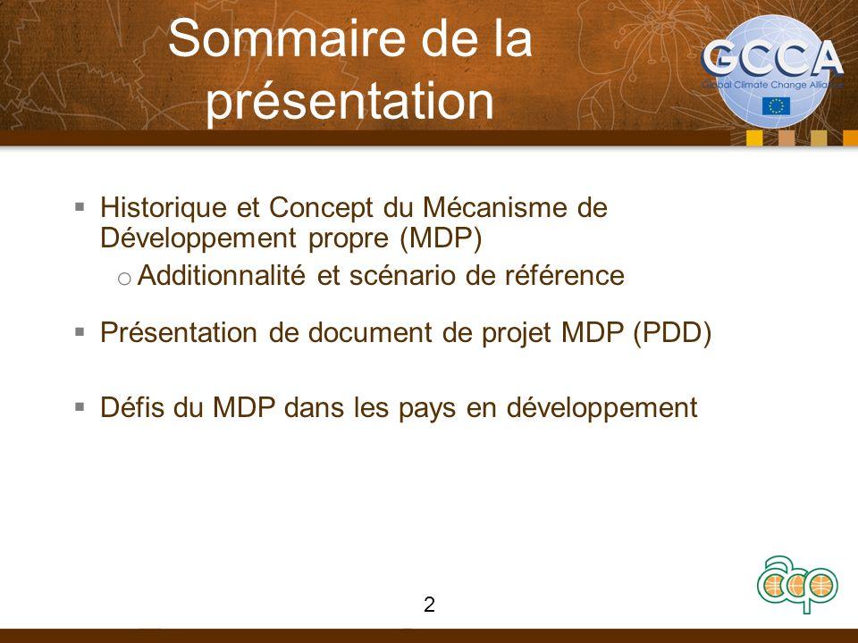 Sommaire de la présentation Historique et Concept du Mécanisme de Développement propre (MDP) o Additionnalité et scénario de référence Présentation de