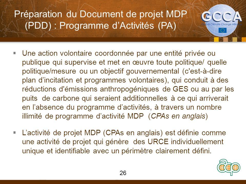 Préparation du Document de projet MDP (PDD) : Programme dActivités (PA) Une action volontaire coordonnée par une entité privée ou publique qui supervi