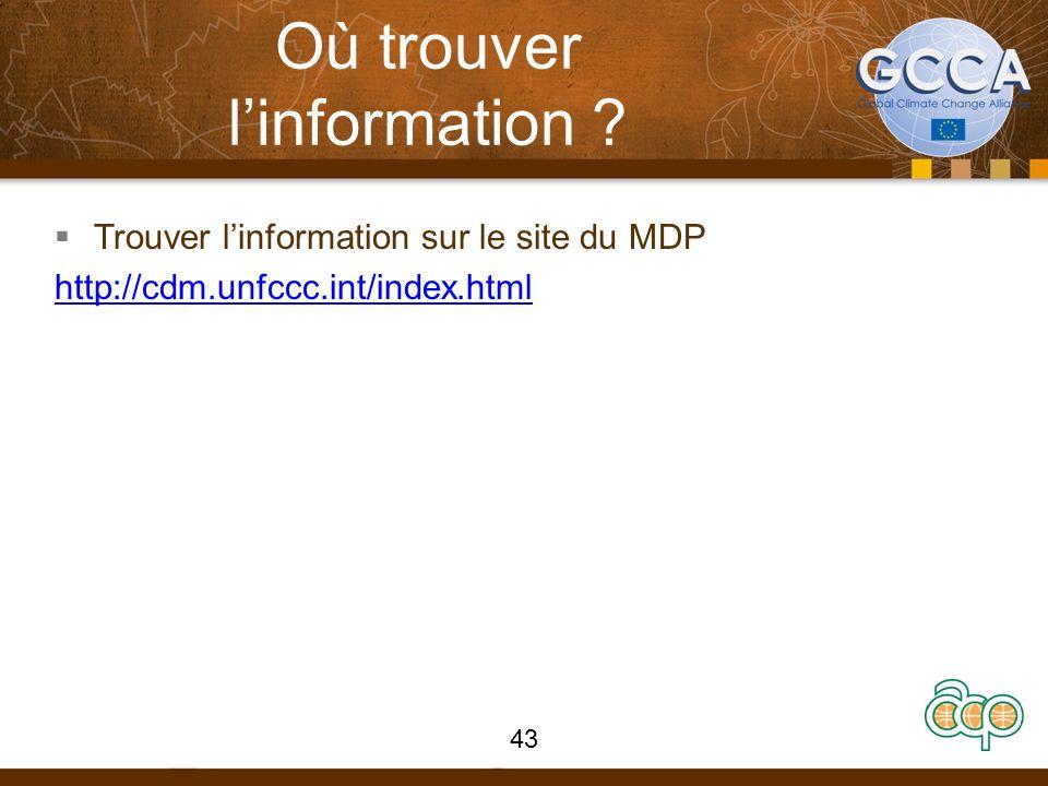 Où trouver linformation ? Trouver linformation sur le site du MDP http://cdm.unfccc.int/index.html 43