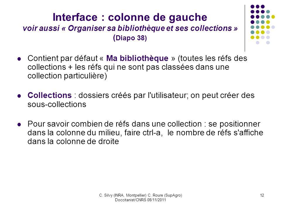 C. Silvy (INRA, Montpellier) C. Roure (SupAgro) Doccitanist/CNRS 08/11/2011 12 Interface : colonne de gauche voir aussi « Organiser sa bibliothèque et