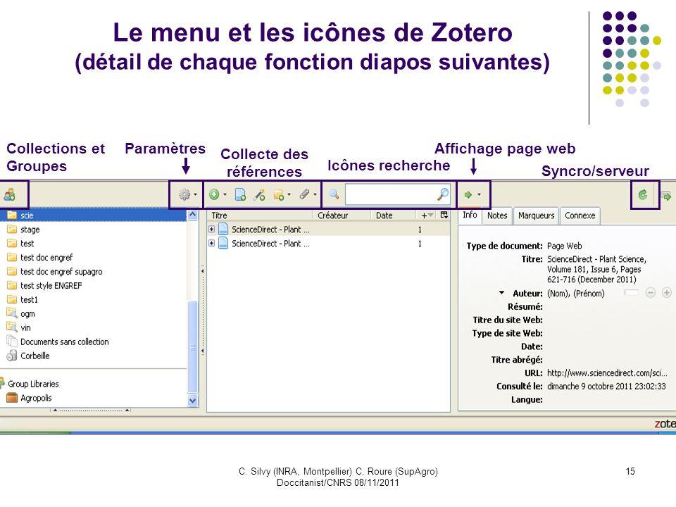 C. Silvy (INRA, Montpellier) C. Roure (SupAgro) Doccitanist/CNRS 08/11/2011 15 Le menu et les icônes de Zotero (détail de chaque fonction diapos suiva