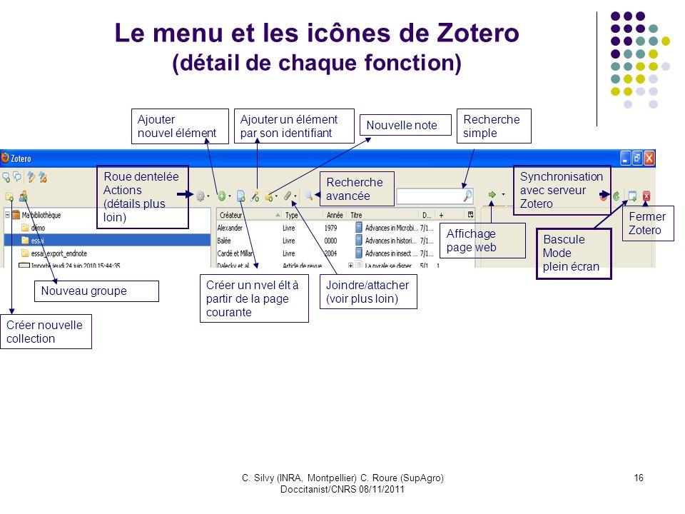 C. Silvy (INRA, Montpellier) C. Roure (SupAgro) Doccitanist/CNRS 08/11/2011 16 Le menu et les icônes de Zotero (détail de chaque fonction) Créer nouve