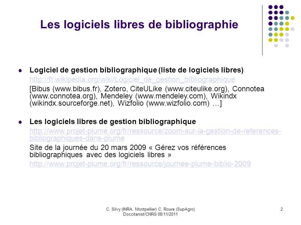 C. Silvy (INRA, Montpellier) C. Roure (SupAgro) Doccitanist/CNRS 08/11/2011 2 Les logiciels libres de bibliographie Logiciel de gestion bibliographiqu