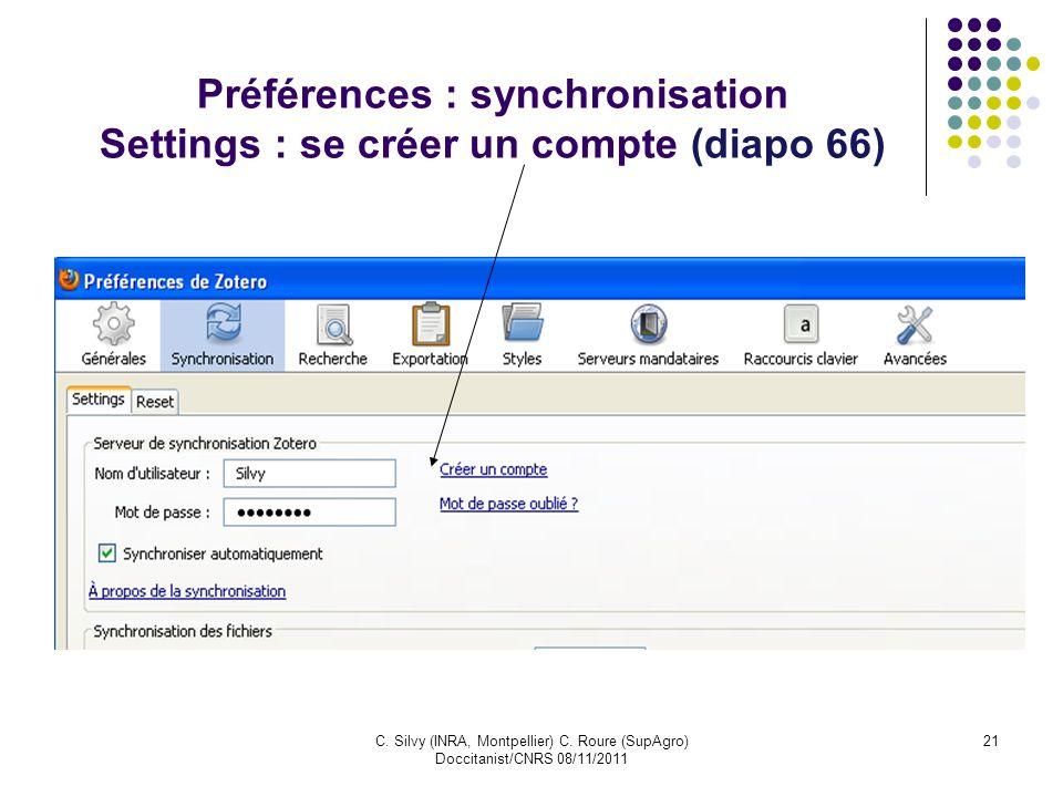 C. Silvy (INRA, Montpellier) C. Roure (SupAgro) Doccitanist/CNRS 08/11/2011 21 Préférences : synchronisation Settings : se créer un compte (diapo 66)