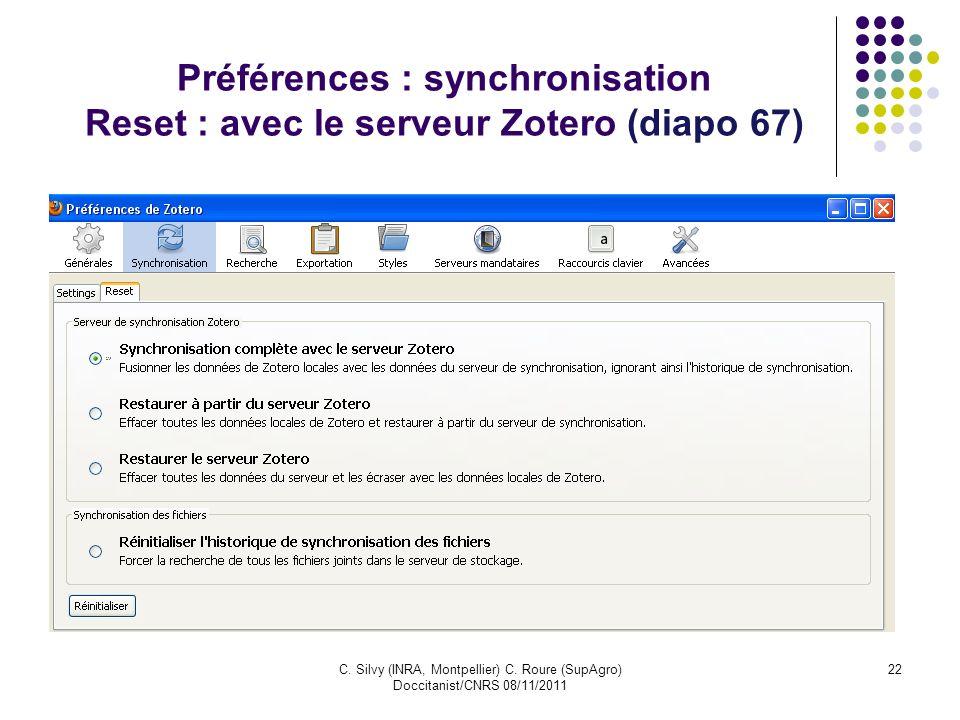 C. Silvy (INRA, Montpellier) C. Roure (SupAgro) Doccitanist/CNRS 08/11/2011 22 Préférences : synchronisation Reset : avec le serveur Zotero (diapo 67)