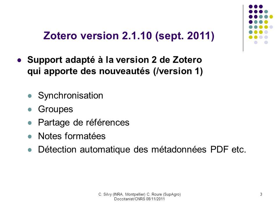 C. Silvy (INRA, Montpellier) C. Roure (SupAgro) Doccitanist/CNRS 08/11/2011 3 Zotero version 2.1.10 (sept. 2011) Support adapté à la version 2 de Zote