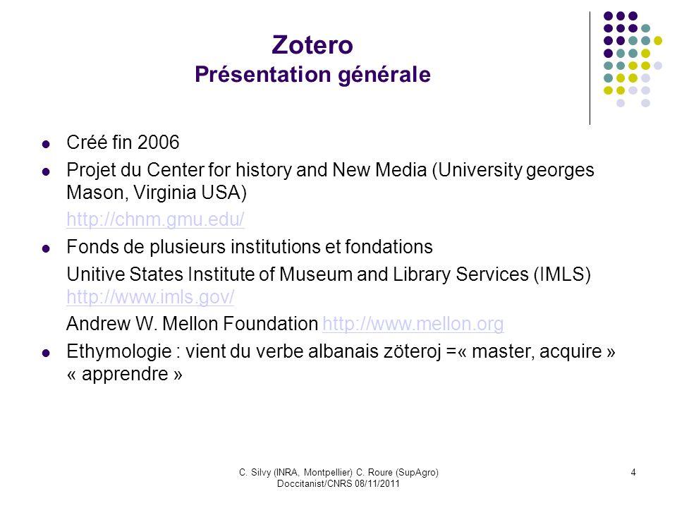 C. Silvy (INRA, Montpellier) C. Roure (SupAgro) Doccitanist/CNRS 08/11/2011 4 Zotero Présentation générale Créé fin 2006 Projet du Center for history