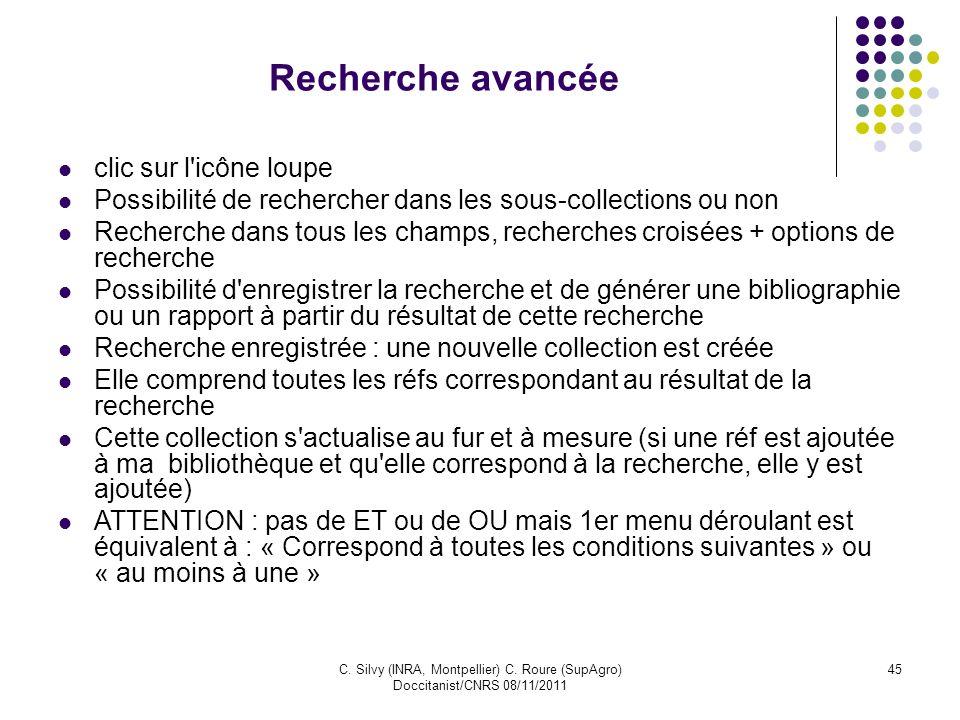 C. Silvy (INRA, Montpellier) C. Roure (SupAgro) Doccitanist/CNRS 08/11/2011 45 Recherche avancée clic sur l'icône loupe Possibilité de rechercher dans