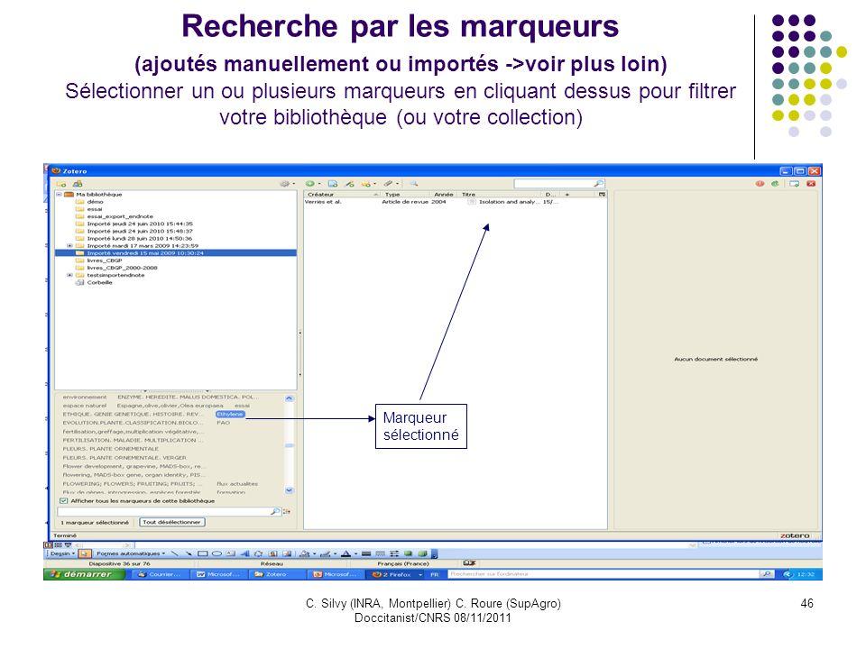 C. Silvy (INRA, Montpellier) C. Roure (SupAgro) Doccitanist/CNRS 08/11/2011 46 Recherche par les marqueurs (ajoutés manuellement ou importés ->voir pl