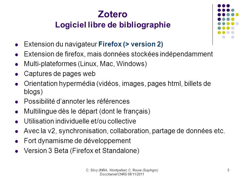 C. Silvy (INRA, Montpellier) C. Roure (SupAgro) Doccitanist/CNRS 08/11/2011 5 Zotero Logiciel libre de bibliographie Extension du navigateur Firefox (