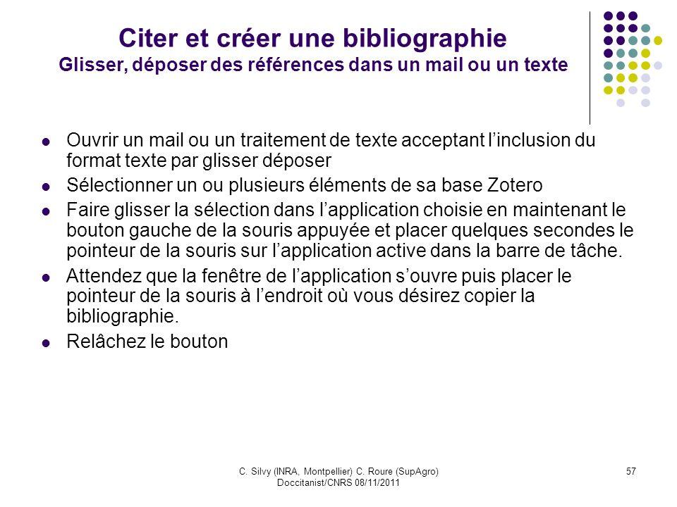 C. Silvy (INRA, Montpellier) C. Roure (SupAgro) Doccitanist/CNRS 08/11/2011 57 Citer et créer une bibliographie Glisser, déposer des références dans u