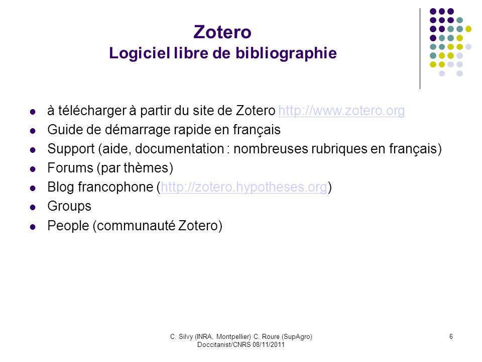 C. Silvy (INRA, Montpellier) C. Roure (SupAgro) Doccitanist/CNRS 08/11/2011 6 Zotero Logiciel libre de bibliographie à télécharger à partir du site de
