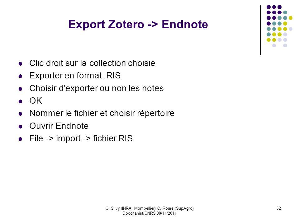 C. Silvy (INRA, Montpellier) C. Roure (SupAgro) Doccitanist/CNRS 08/11/2011 62 Export Zotero -> Endnote Clic droit sur la collection choisie Exporter