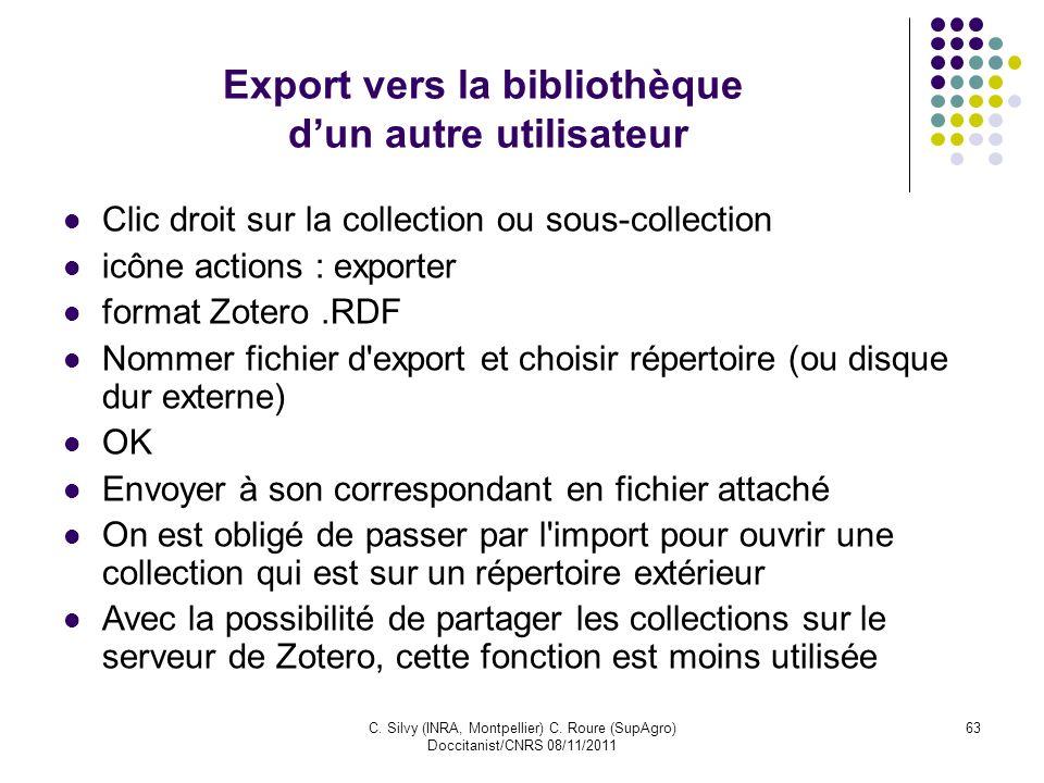 C. Silvy (INRA, Montpellier) C. Roure (SupAgro) Doccitanist/CNRS 08/11/2011 63 Export vers la bibliothèque dun autre utilisateur Clic droit sur la col