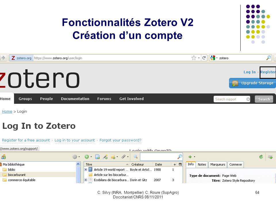 C. Silvy (INRA, Montpellier) C. Roure (SupAgro) Doccitanist/CNRS 08/11/2011 64 Fonctionnalités Zotero V2 Création dun compte