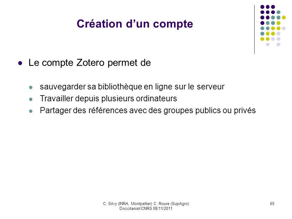 C. Silvy (INRA, Montpellier) C. Roure (SupAgro) Doccitanist/CNRS 08/11/2011 65 Création dun compte Le compte Zotero permet de sauvegarder sa bibliothè