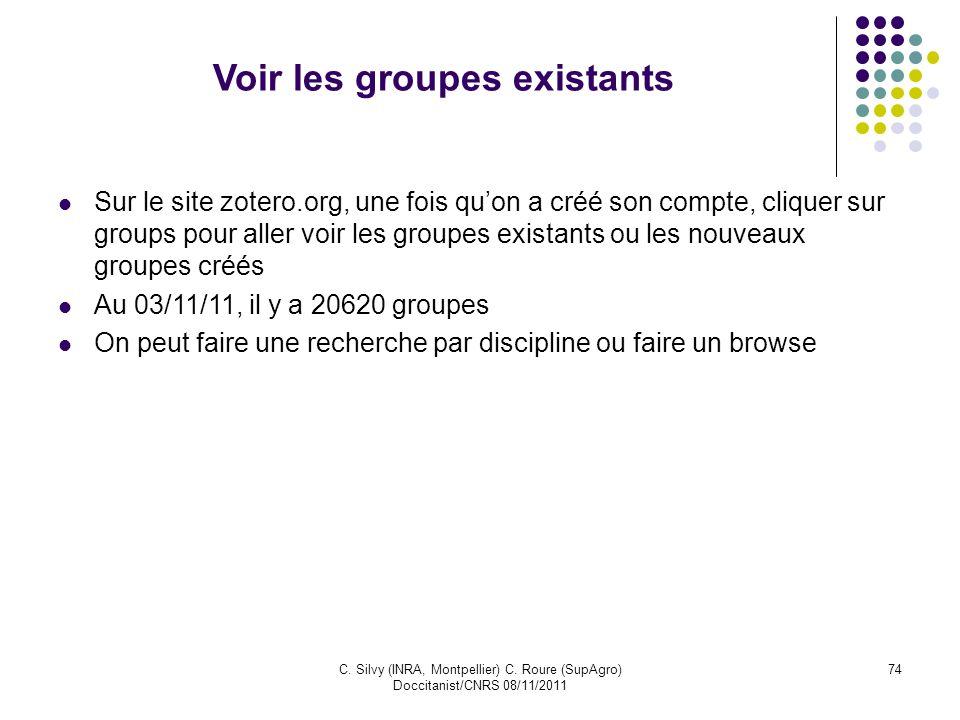 C. Silvy (INRA, Montpellier) C. Roure (SupAgro) Doccitanist/CNRS 08/11/2011 74 Voir les groupes existants Sur le site zotero.org, une fois quon a créé