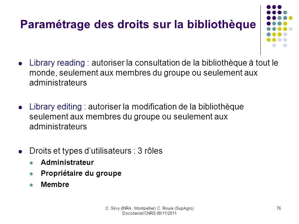 C. Silvy (INRA, Montpellier) C. Roure (SupAgro) Doccitanist/CNRS 08/11/2011 76 Paramétrage des droits sur la bibliothèque Library reading : autoriser