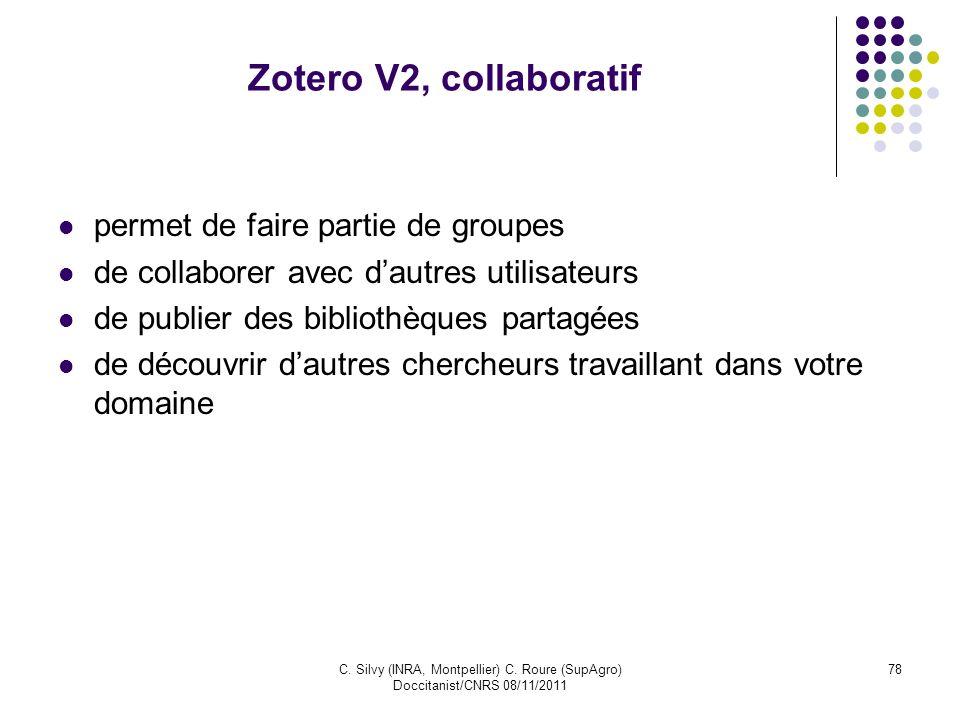 C. Silvy (INRA, Montpellier) C. Roure (SupAgro) Doccitanist/CNRS 08/11/2011 78 Zotero V2, collaboratif permet de faire partie de groupes de collaborer