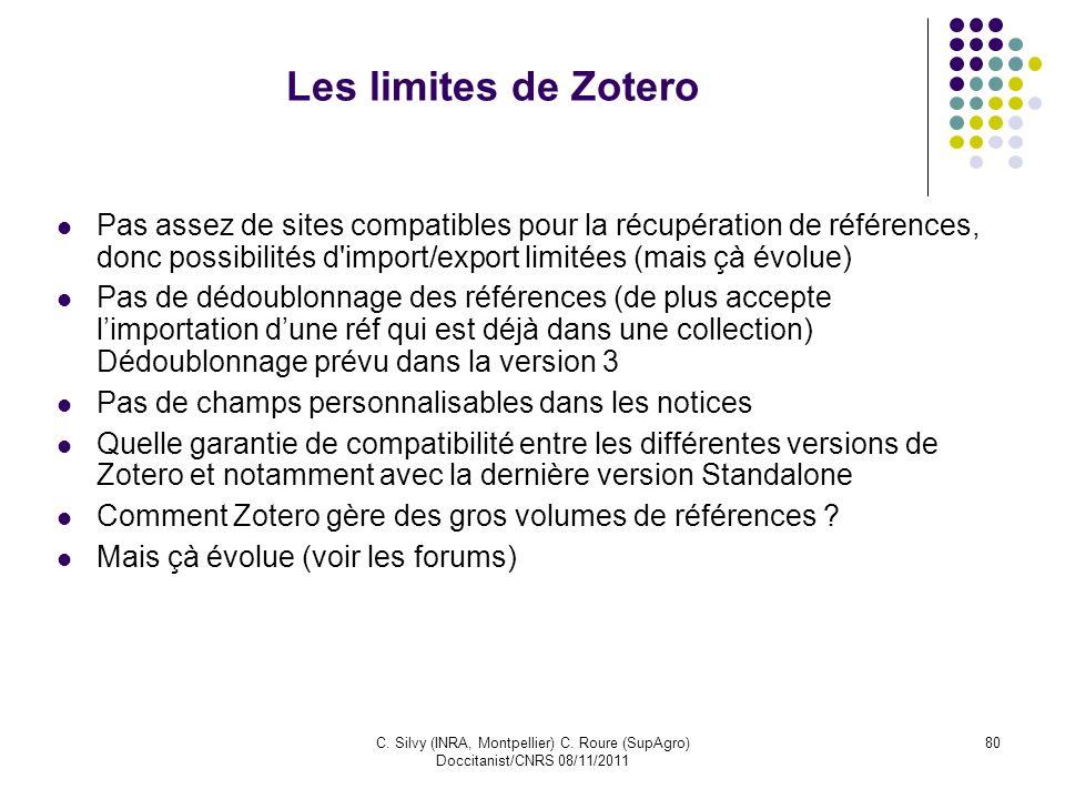 C. Silvy (INRA, Montpellier) C. Roure (SupAgro) Doccitanist/CNRS 08/11/2011 80 Les limites de Zotero Pas assez de sites compatibles pour la récupérati