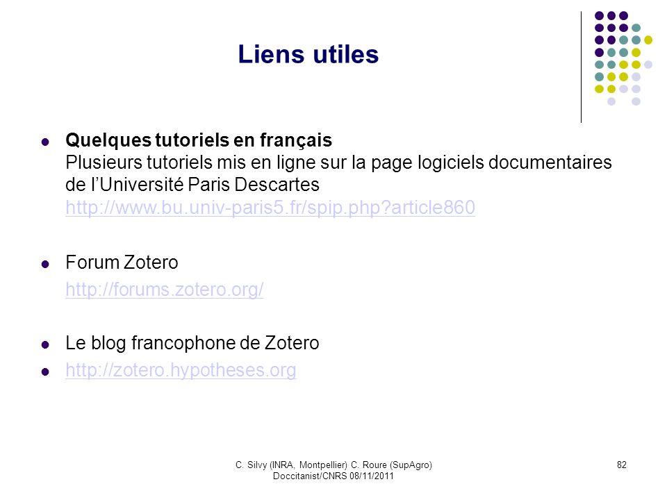 C. Silvy (INRA, Montpellier) C. Roure (SupAgro) Doccitanist/CNRS 08/11/2011 82 Liens utiles Quelques tutoriels en français Plusieurs tutoriels mis en