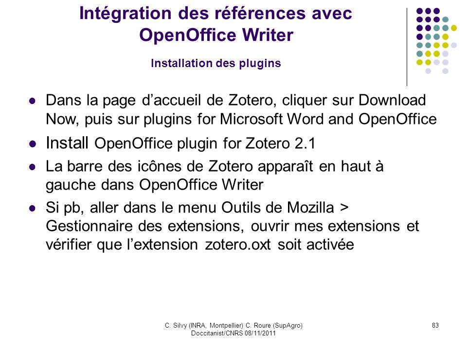 C. Silvy (INRA, Montpellier) C. Roure (SupAgro) Doccitanist/CNRS 08/11/2011 83 Intégration des références avec OpenOffice Writer Installation des plug