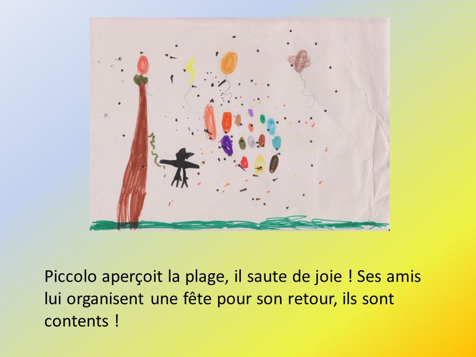 Piccolo aperçoit la plage, il saute de joie ! Ses amis lui organisent une fête pour son retour, ils sont contents !