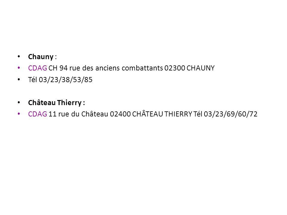 Chauny : CDAG CH 94 rue des anciens combattants 02300 CHAUNY Tél 03/23/38/53/85 Château Thierry : CDAG 11 rue du Château 02400 CHÂTEAU THIERRY Tél 03/