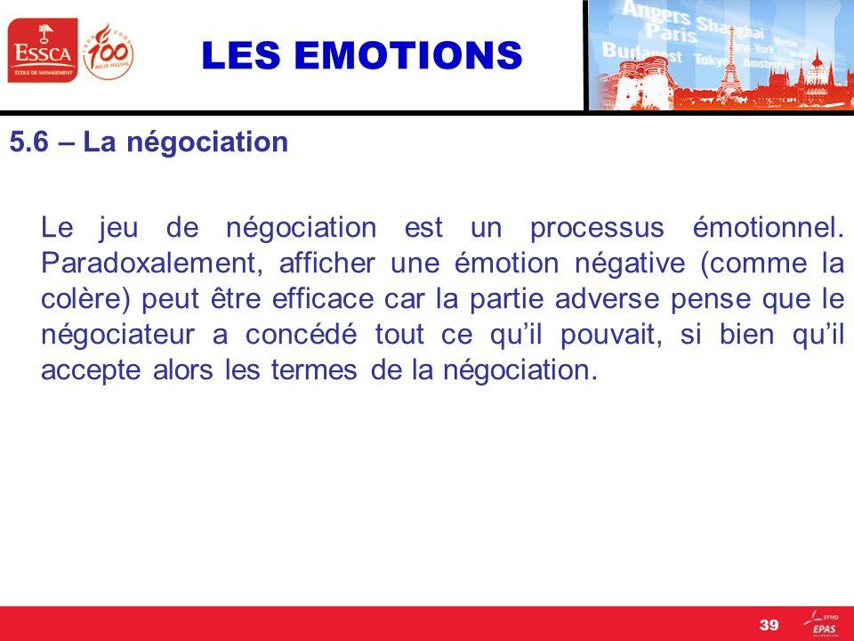 LES EMOTIONS 5.6 – La négociation Le jeu de négociation est un processus émotionnel. Paradoxalement, afficher une émotion négative (comme la colère) p