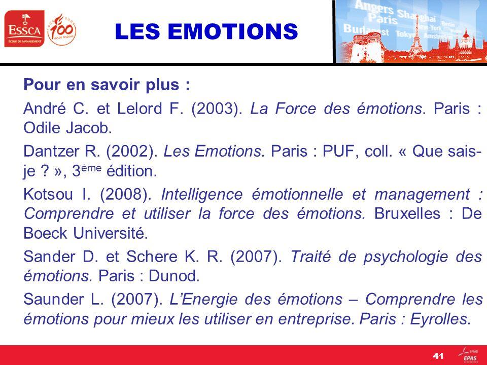 LES EMOTIONS Pour en savoir plus : André C. et Lelord F. (2003). La Force des émotions. Paris : Odile Jacob. Dantzer R. (2002). Les Emotions. Paris :