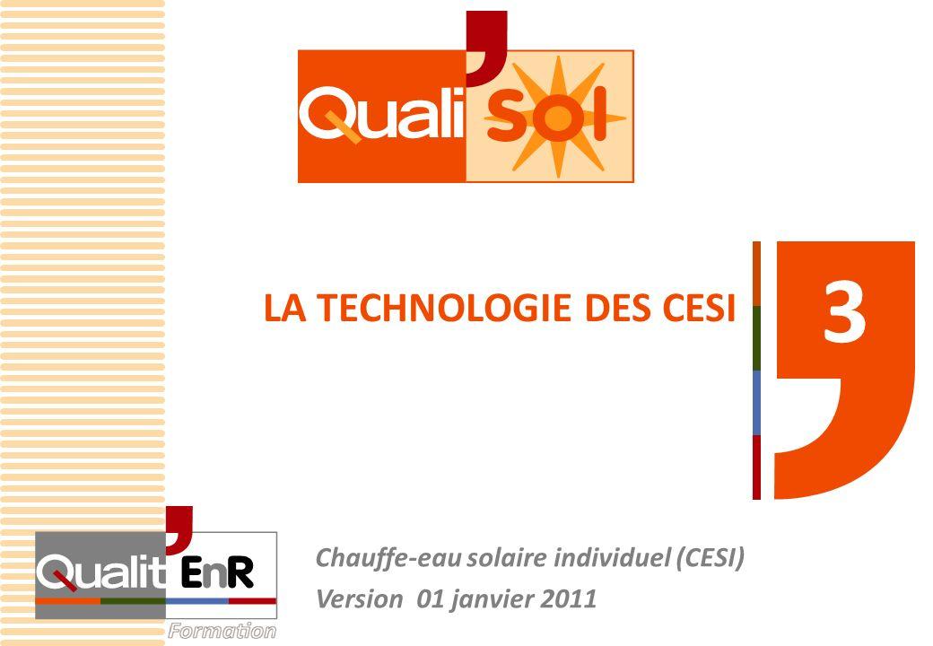 2 CESI – Chap.3 – La technologie des CESI LES DIFFERENTS TYPES DE CHAUFFE- EAU SOLAIRE INDIVIDUEL 3.1 Point N°2 de la CHARTRE QUALISOL - Préconiser des matériels solaires bénéficiant de mécanismes de Certification reconnus à l échelle européenne (CSTBat, Solar Keymark, …), et être le relais des informations de l Association QualitEnR et des organismes publics,