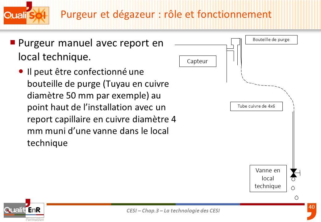 40 CESI – Chap.3 – La technologie des CESI Purgeur et dégazeur : rôle et fonctionnement Purgeur manuel avec report en local technique. Il peut être co