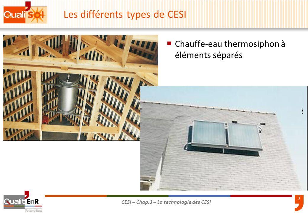8 CESI – Chap.3 – La technologie des CESI Chauffe-eau solaire constitué déléments séparés, dit à circulation forcée EFS ECS R Les différents types de CESI