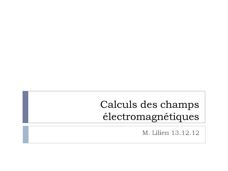 Calculs des champs électromagnétiques M. Lilien 13.12.12