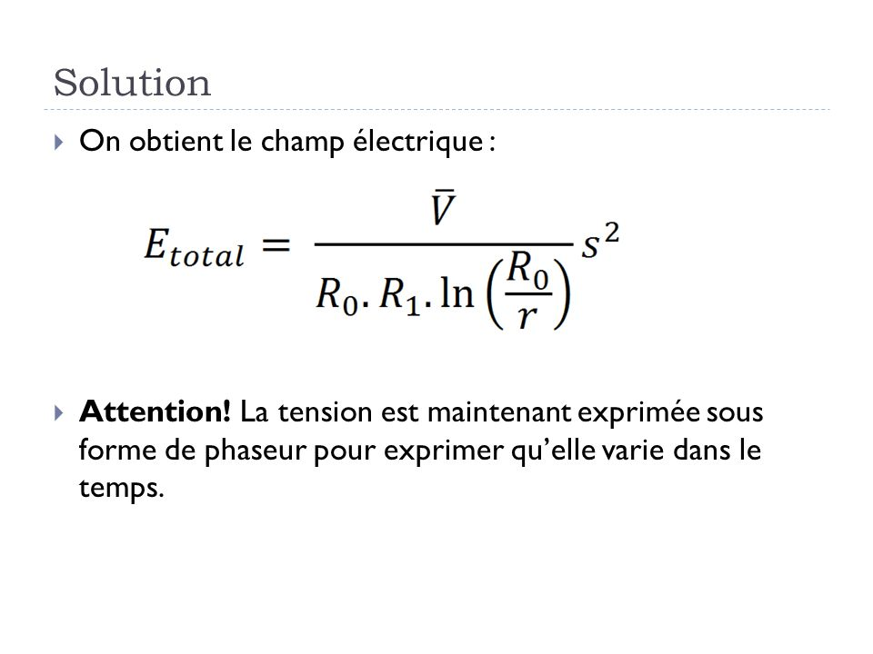 Solution On obtient le champ électrique : Attention.