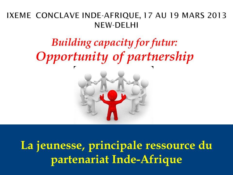 La jeunesse, principale ressource du partenariat Inde-Afrique Building capacity for futur: Opportunity of partnership