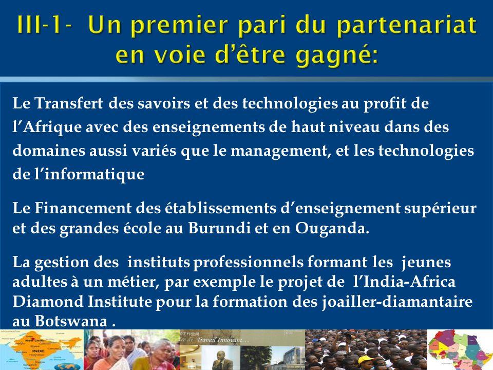 Le Transfert des savoirs et des technologies au profit de lAfrique avec des enseignements de haut niveau dans des domaines aussi variés que le management, et les technologies de linformatique Le Financement des établissements denseignement supérieur et des grandes école au Burundi et en Ouganda.