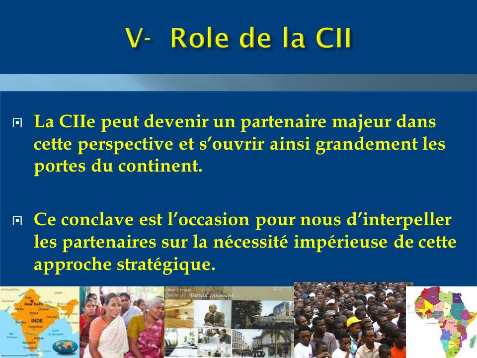 La CIIe peut devenir un partenaire majeur dans cette perspective et souvrir ainsi grandement les portes du continent.