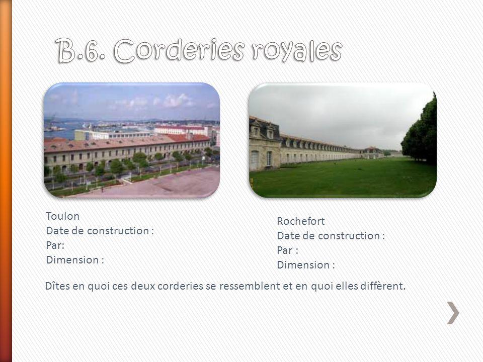 Toulon Date de construction : Par: Dimension : Rochefort Date de construction : Par : Dimension : Dîtes en quoi ces deux corderies se ressemblent et e