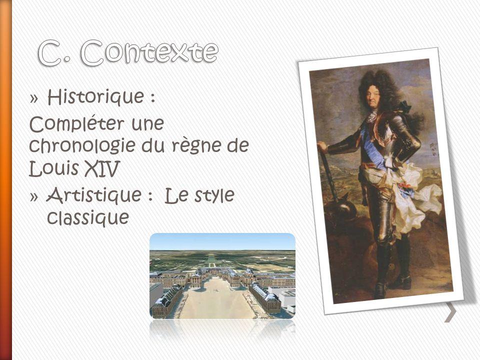 » Historique : Compléter une chronologie du règne de Louis XIV » Artistique : Le style classique