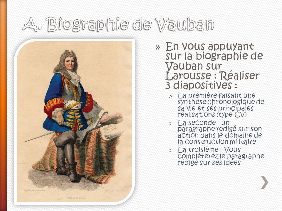 » En vous appuyant sur la biographie de Vauban sur Larousse : Réaliser 3 diapositives : ˃ La première faisant une synthèse chronologique de sa vie et
