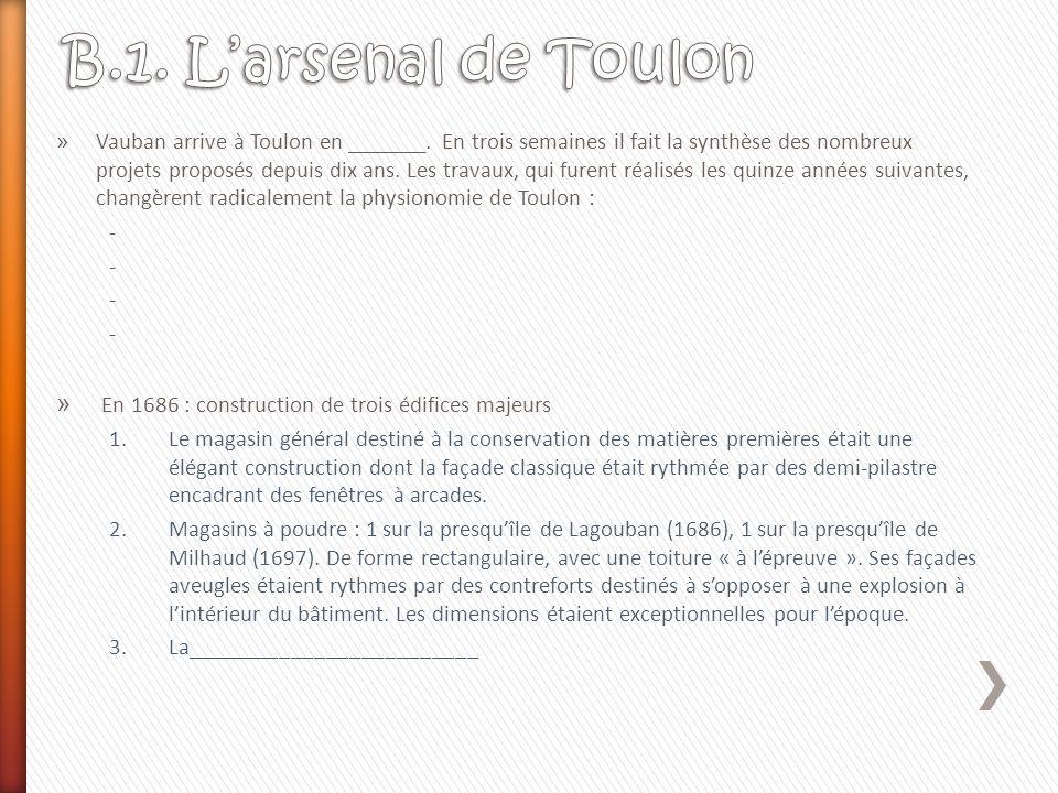 » Vauban arrive à Toulon en _______. En trois semaines il fait la synthèse des nombreux projets proposés depuis dix ans. Les travaux, qui furent réali