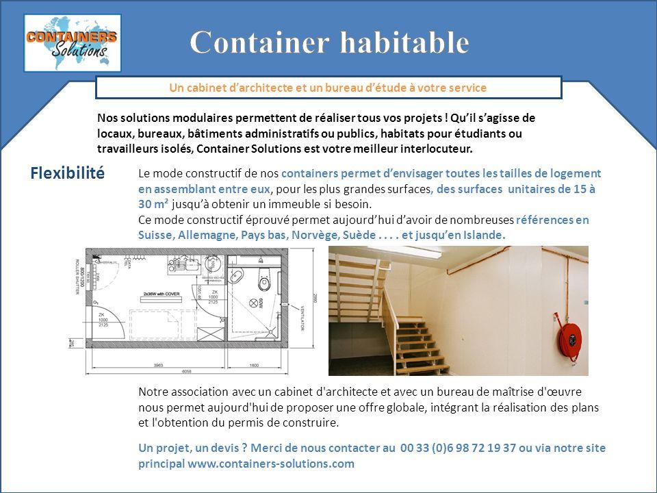 Flexibilité Le mode constructif de nos containers permet denvisager toutes les tailles de logement en assemblant entre eux, pour les plus grandes surf