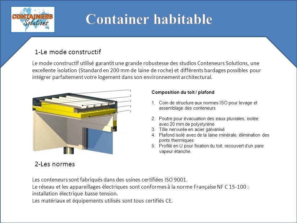 1-Le mode constructif Le mode constructif utilisé garantit une grande robustesse des studios Conteneurs Solutions, une excellente isolation (Standard