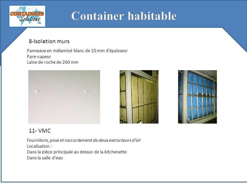 8-Isolation murs Panneaux en mélaminé blanc de 10 mm dépaisseur Pare-vapeur Laine de roche de 200 mm 11- VMC Fourniture, pose et raccordement de deux