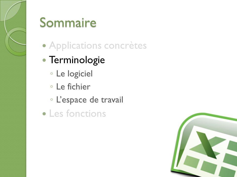 Sommaire Applications concrètes Terminologie Les fonctions Les fonctions (avancé) 20