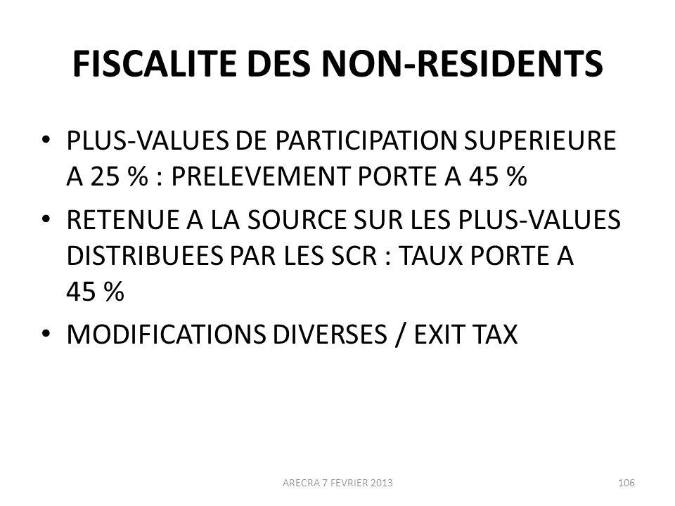 FISCALITE DES NON-RESIDENTS PLUS-VALUES DE PARTICIPATION SUPERIEURE A 25 % : PRELEVEMENT PORTE A 45 % RETENUE A LA SOURCE SUR LES PLUS-VALUES DISTRIBUEES PAR LES SCR : TAUX PORTE A 45 % MODIFICATIONS DIVERSES / EXIT TAX ARECRA 7 FEVRIER 2013106
