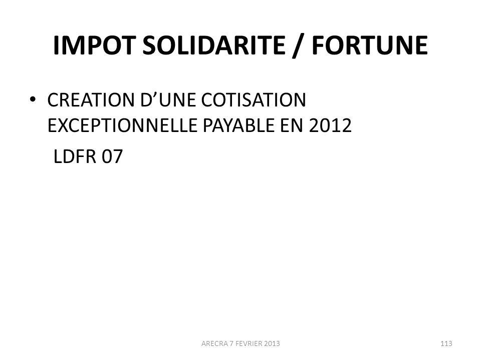 IMPOT SOLIDARITE / FORTUNE CREATION DUNE COTISATION EXCEPTIONNELLE PAYABLE EN 2012 LDFR 07 113ARECRA 7 FEVRIER 2013